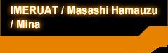 IMERUAT / Masashi Hamauzu / Mina