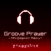Groove Prayer -tpz Despair Remix-