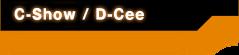 C-Show/D-Cee